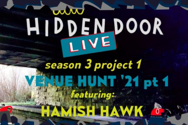 Hidden Door Live season 3 project 1 - Venue Hunt 21. Featuring Hamish Hawk