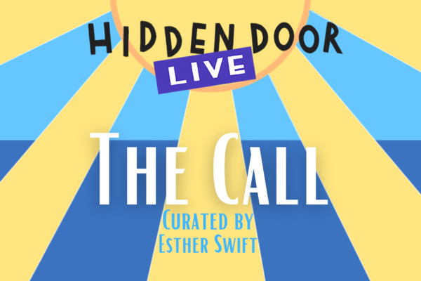 Hidden Door Live - The Call, curated by Esther Swift